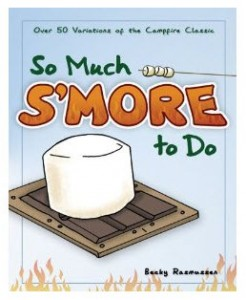 So Much S'more To Do Cookbook
